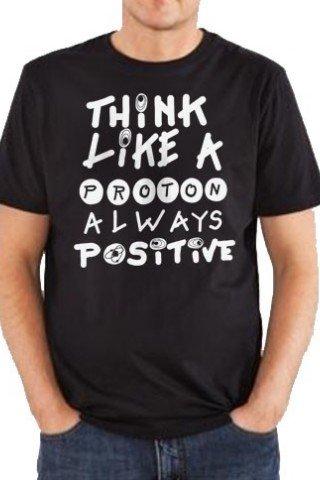 Tricou Think like a proton always positive